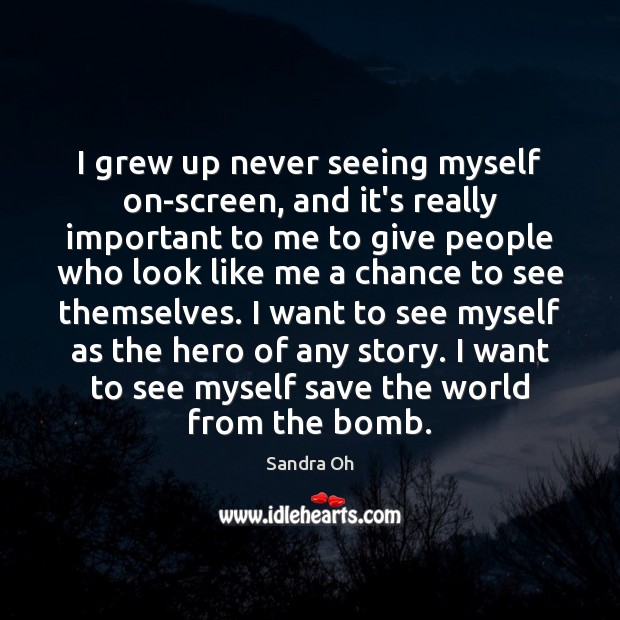 Image, I grew up never seeing myself on-screen, and it's really important to