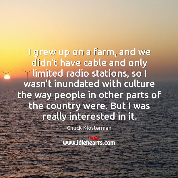 I grew up on a farm, and we didn't have cable and only limited radio stations Image