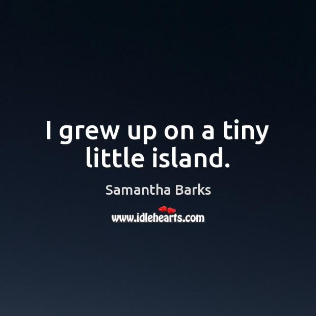 I grew up on a tiny little island. Image