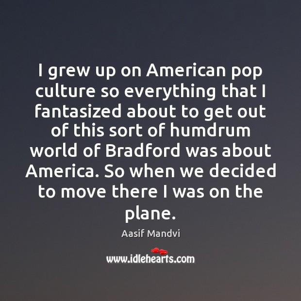I grew up on American pop culture so everything that I fantasized Image