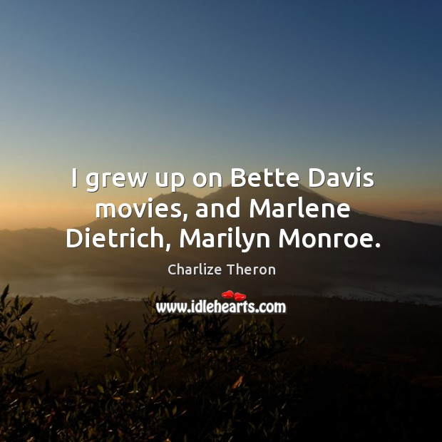I grew up on bette davis movies, and marlene dietrich, marilyn monroe. Image