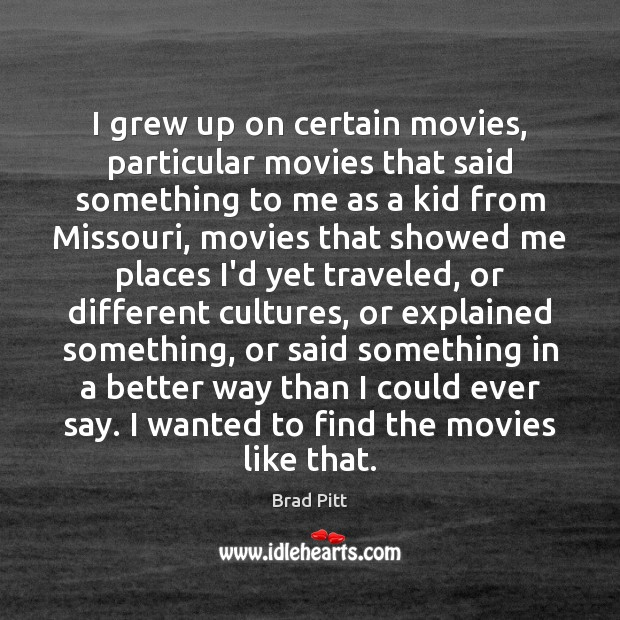 I grew up on certain movies, particular movies that said something to Image
