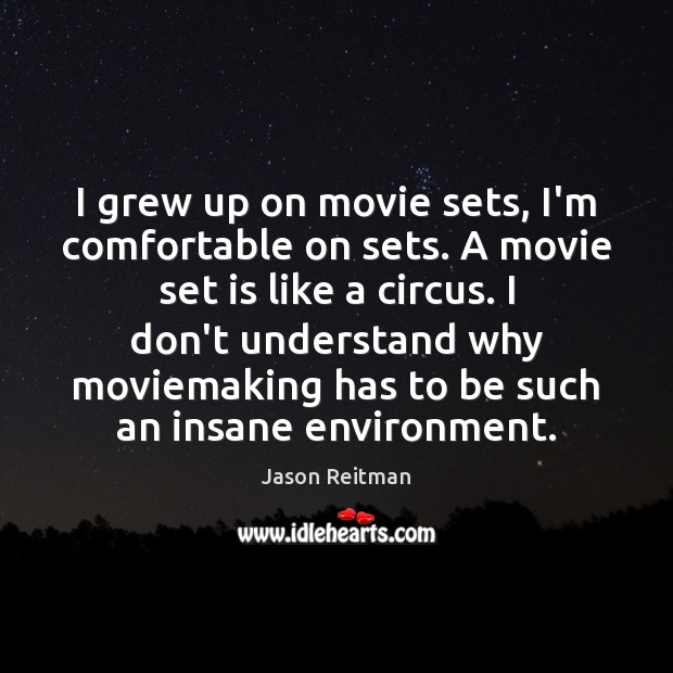 I grew up on movie sets, I'm comfortable on sets. A movie Jason Reitman Picture Quote