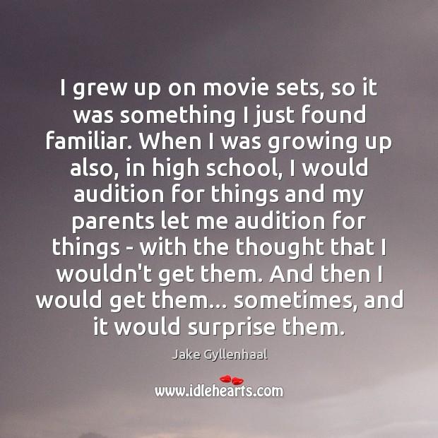 Image, I grew up on movie sets, so it was something I just