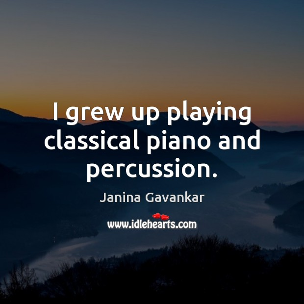 I grew up playing classical piano and percussion. Image