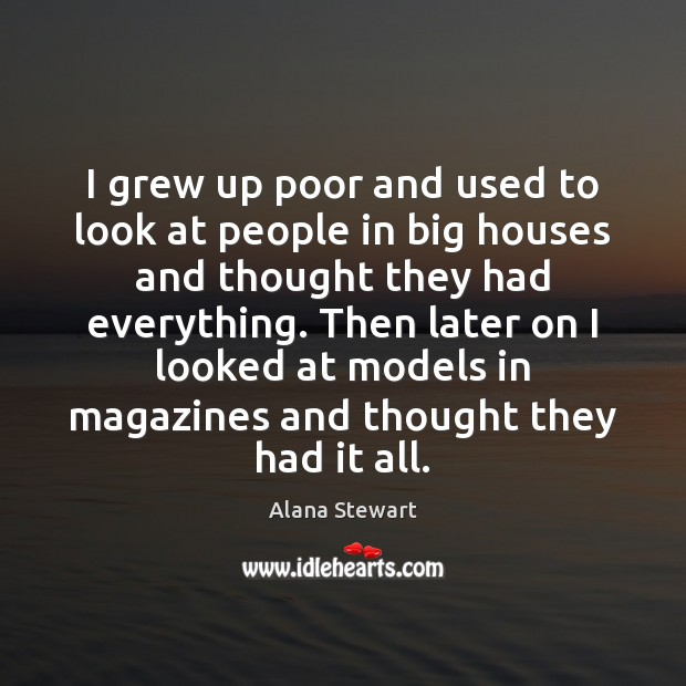 Image, I grew up poor and used to look at people in big