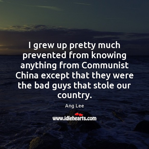 Image, I grew up pretty much prevented from knowing anything from Communist China