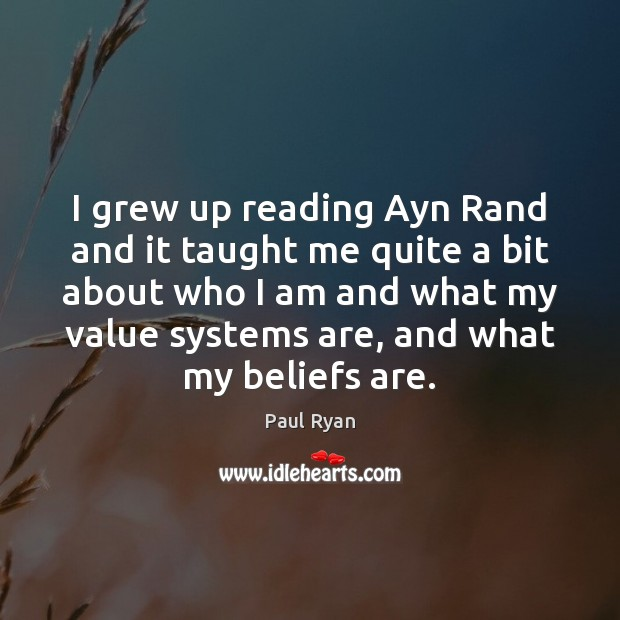 I grew up reading Ayn Rand and it taught me quite a Paul Ryan Picture Quote