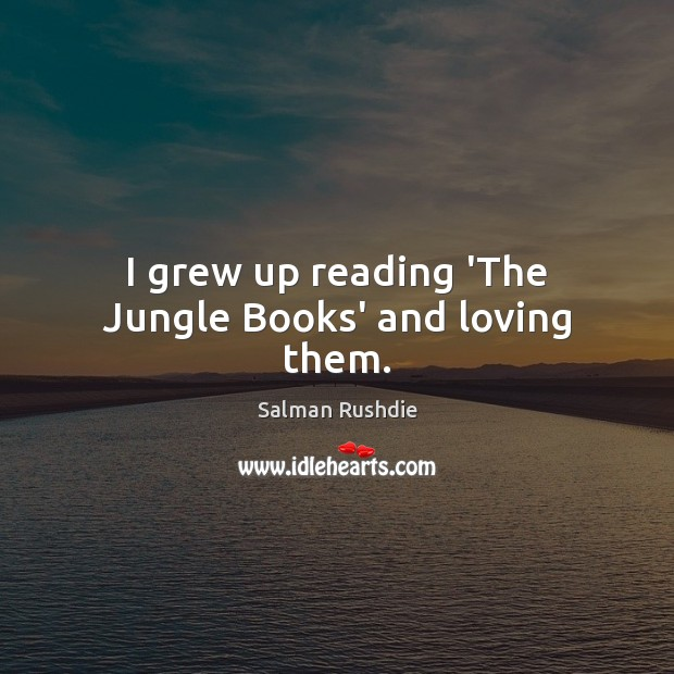 Image, I grew up reading 'The Jungle Books' and loving them.