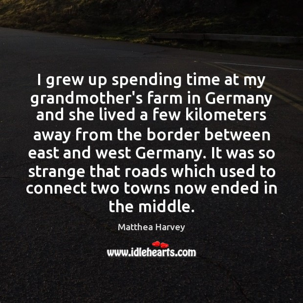 I grew up spending time at my grandmother's farm in Germany and Farm Quotes Image