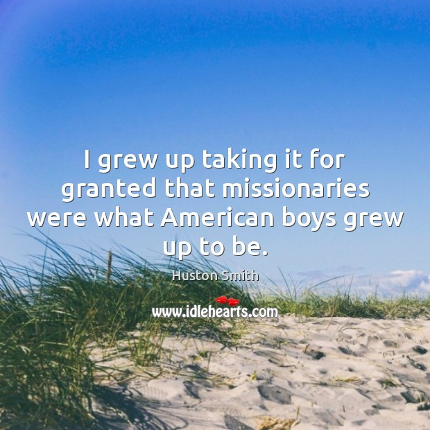 I grew up taking it for granted that missionaries were what American boys grew up to be. Image