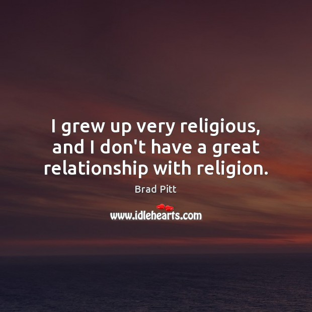 I grew up very religious, and I don't have a great relationship with religion. Image