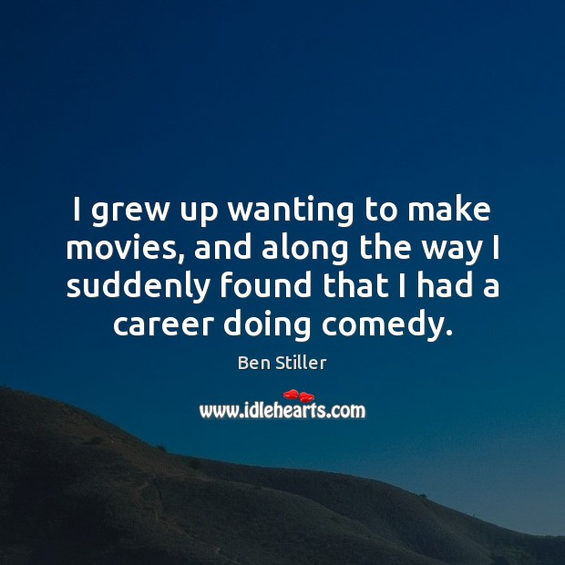 I grew up wanting to make movies, and along the way I Movies Quotes Image