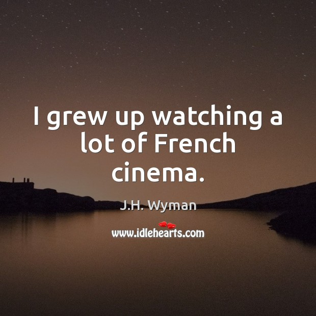 I grew up watching a lot of French cinema. Image
