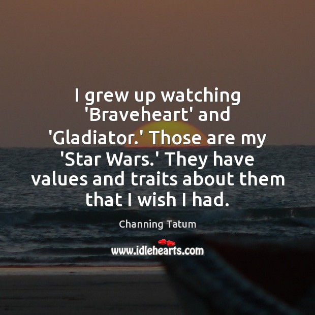 Image, I grew up watching 'Braveheart' and 'Gladiator.' Those are my 'Star