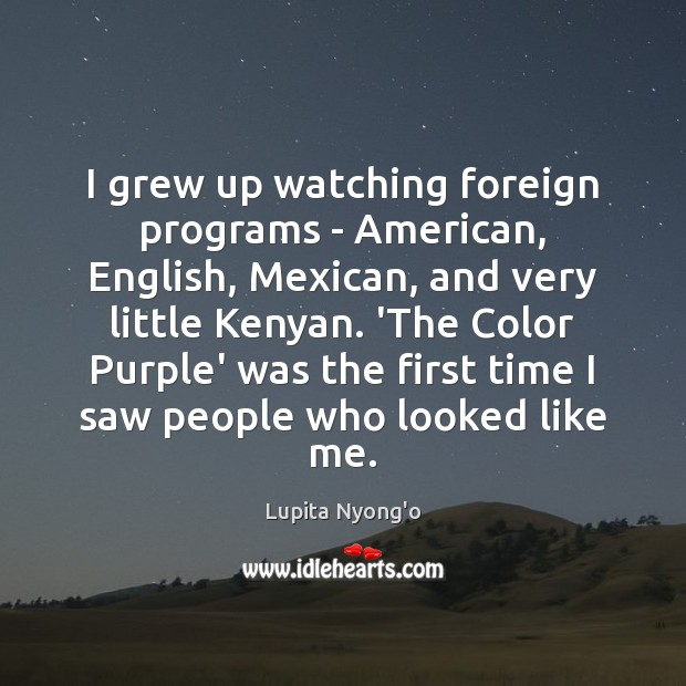 Image, I grew up watching foreign programs – American, English, Mexican, and very