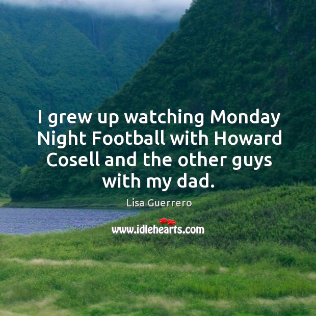 Image, I grew up watching monday night football with howard cosell and the other guys with my dad.