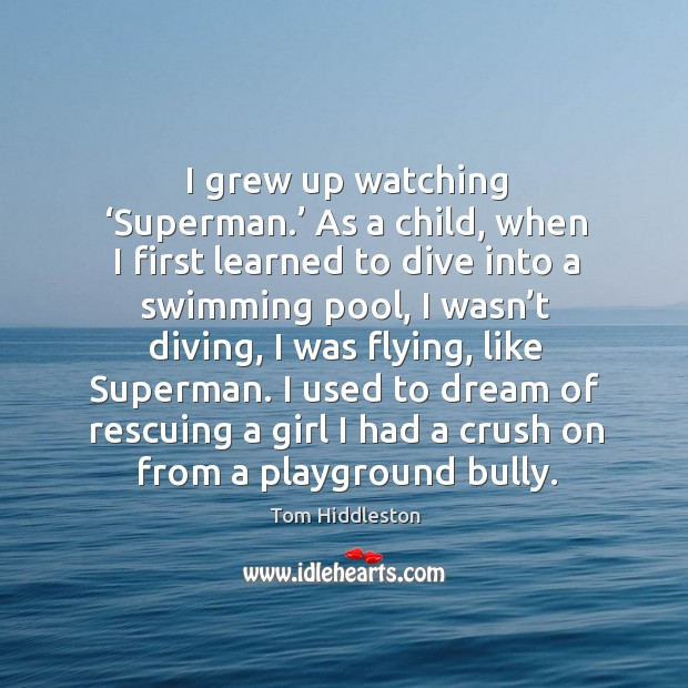 I grew up watching 'superman.' as a child, when I first learned to dive into a swimming pool Image