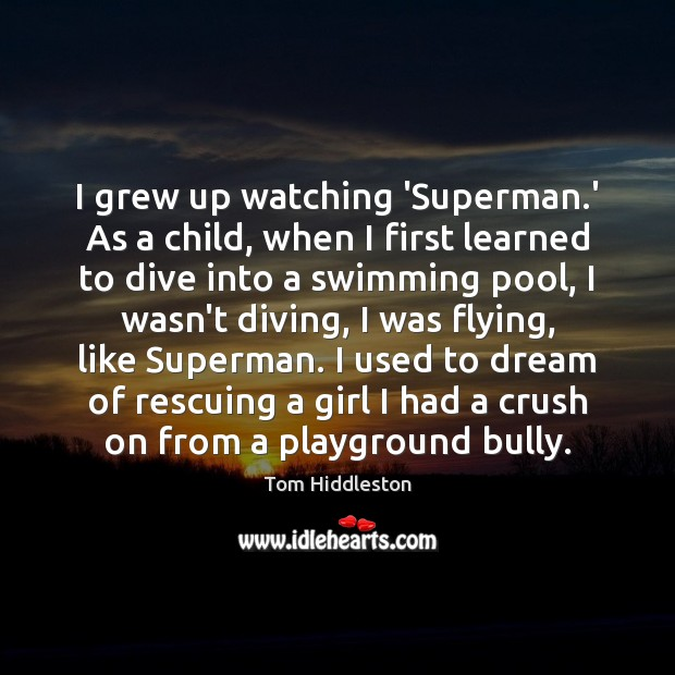 I grew up watching 'Superman.' As a child, when I first Dream Quotes Image