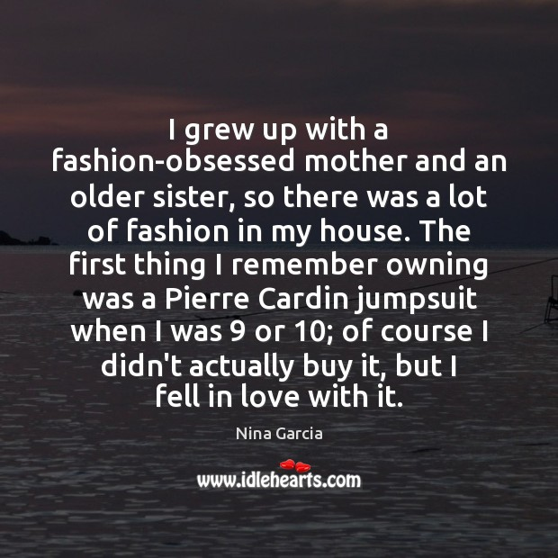 I grew up with a fashion-obsessed mother and an older sister, so Image