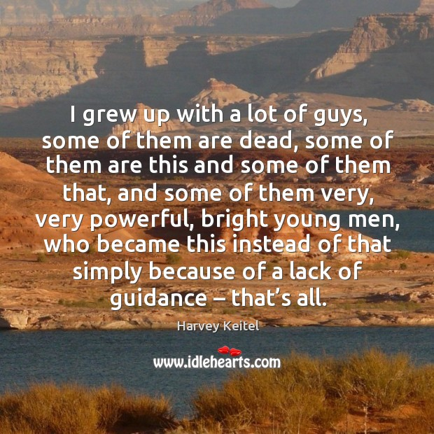 Image, I grew up with a lot of guys, some of them are dead
