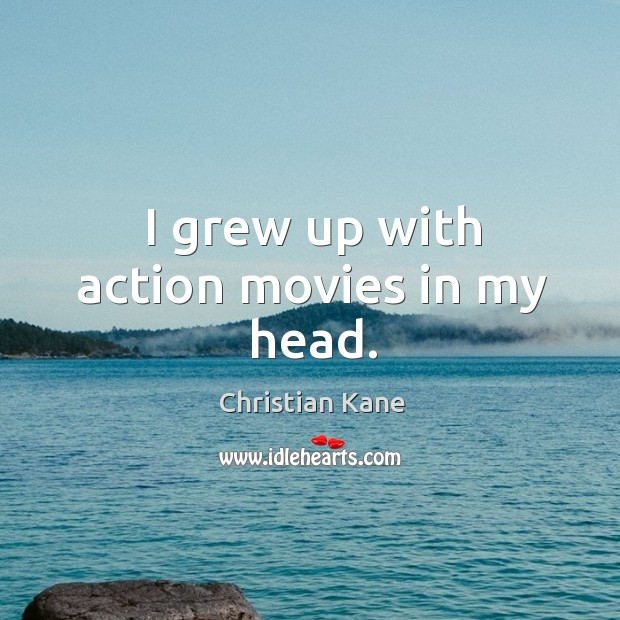 I grew up with action movies in my head. Image