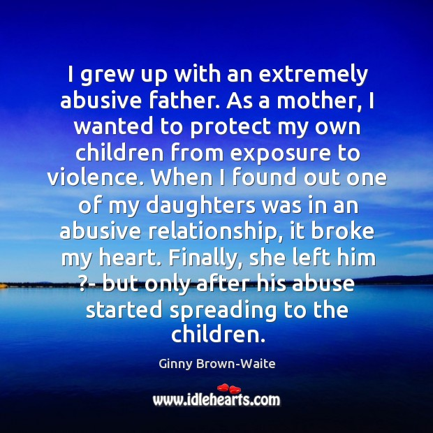 Image, I grew up with an extremely abusive father. As a mother, I