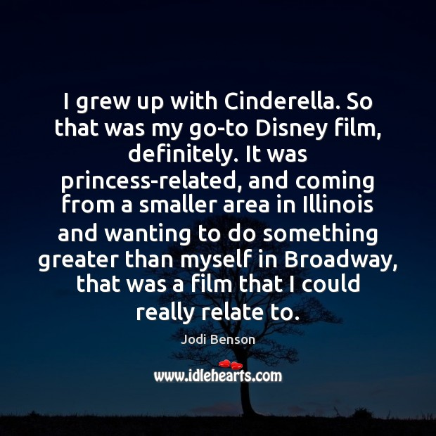 I grew up with Cinderella. So that was my go-to Disney film, Image