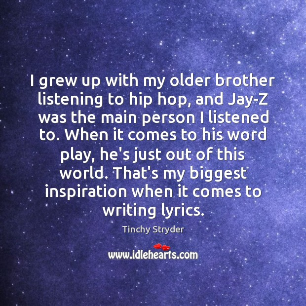 I grew up with my older brother listening to hip hop, and Image