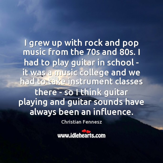 I grew up with rock and pop music from the 70s and 80 Image