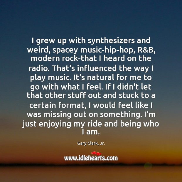 I grew up with synthesizers and weird, spacey music-hip-hop, R&B, modern Image