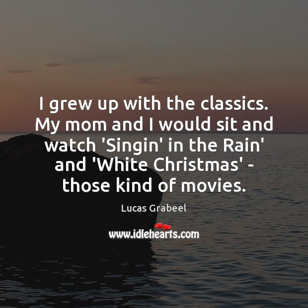 I grew up with the classics. My mom and I would sit Image
