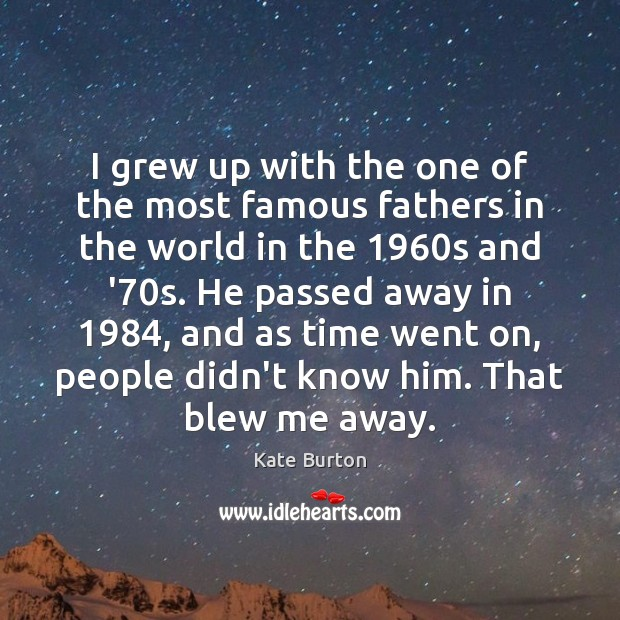 I grew up with the one of the most famous fathers in Image