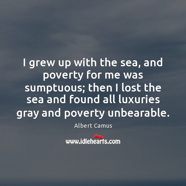 I grew up with the sea, and poverty for me was sumptuous; Image