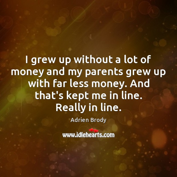 Image, I grew up without a lot of money and my parents grew
