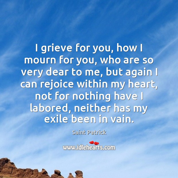 I grieve for you, how I mourn for you, who are so Saint Patrick Picture Quote