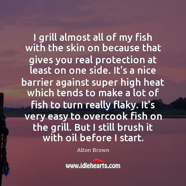 I grill almost all of my fish with the skin on because Image