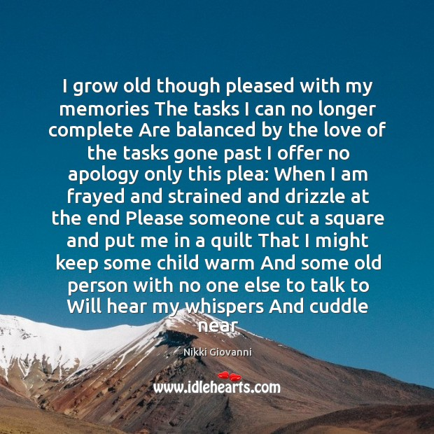 Image, I grow old though pleased with my memories The tasks I can