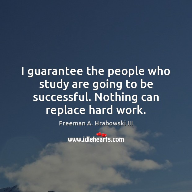 I guarantee the people who study are going to be successful. Nothing To Be Successful Quotes Image