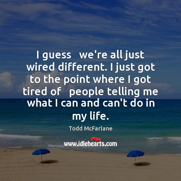 I guess   we're all just wired different. I just got to the Image
