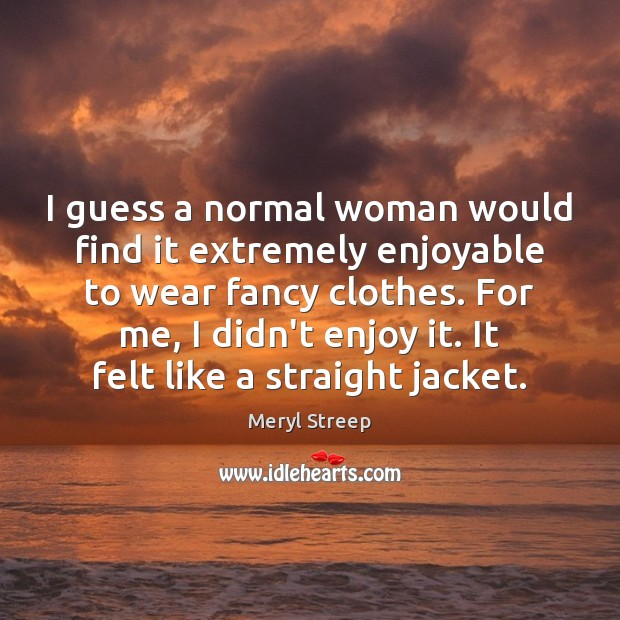 I guess a normal woman would find it extremely enjoyable to wear Image
