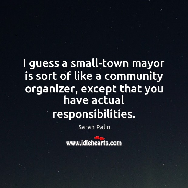 I guess a small-town mayor is sort of like a community organizer, Image