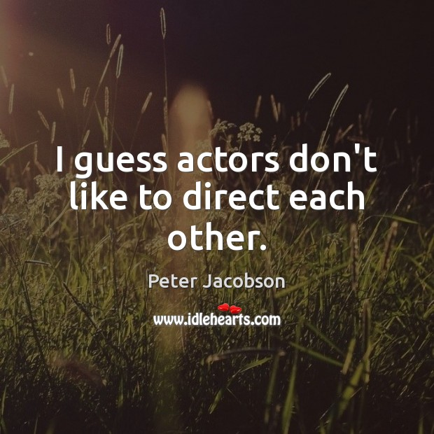 I guess actors don't like to direct each other. Peter Jacobson Picture Quote