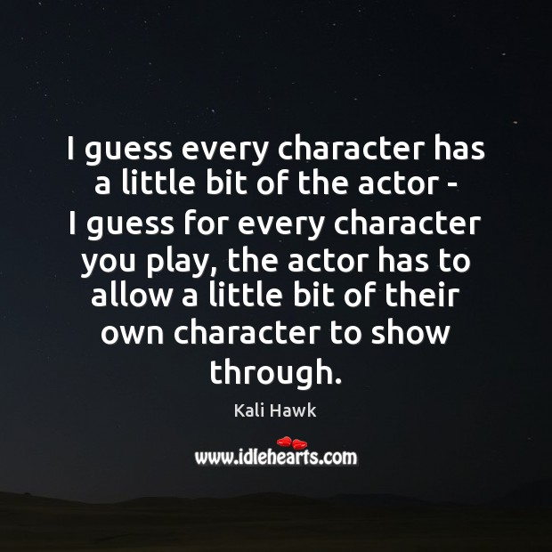 I guess every character has a little bit of the actor – Image