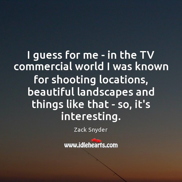 I guess for me – in the TV commercial world I was Zack Snyder Picture Quote