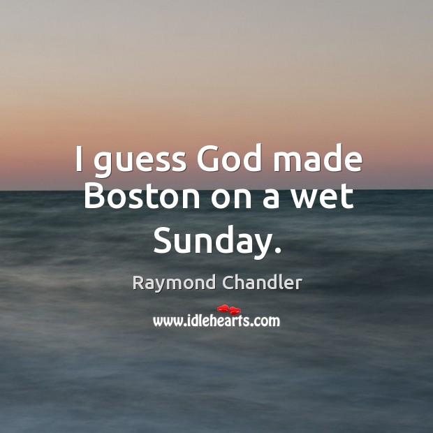 I guess God made boston on a wet sunday. Image