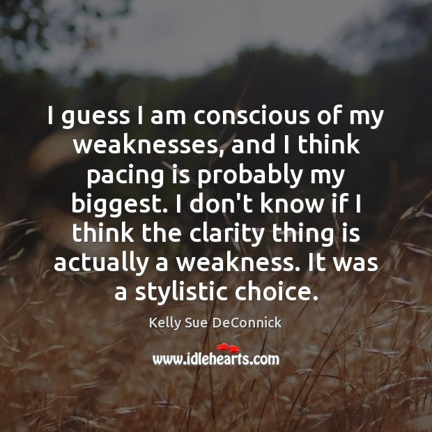 I guess I am conscious of my weaknesses, and I think pacing Image
