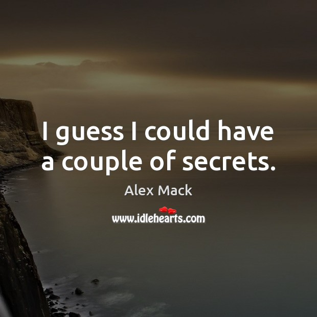 Image, I guess I could have a couple of secrets.