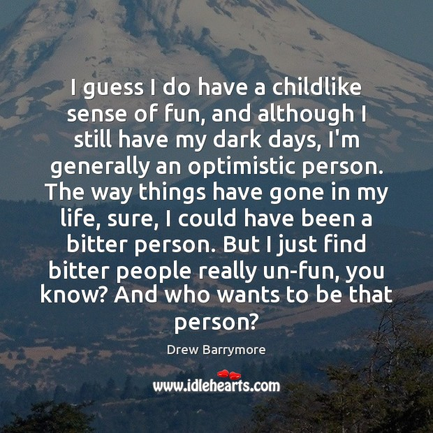 I guess I do have a childlike sense of fun, and although Drew Barrymore Picture Quote
