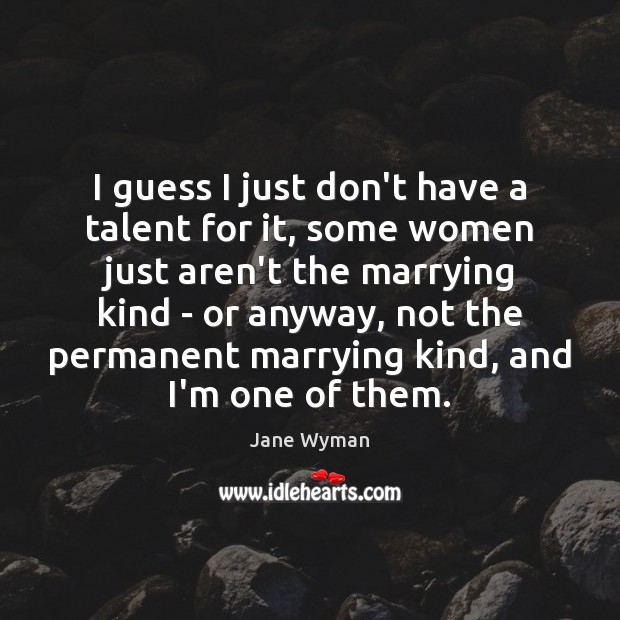 I guess I just don't have a talent for it, some women Image